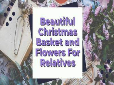 Beautiful Christmas Basket and Flowers For Relatives