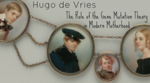 HUGO DE VRIES: THE ROLE OF THE GENE MUTATION THEORY IN MODERN MOTHERHOOD
