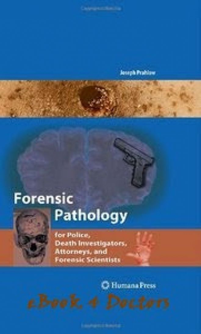Forensic Pathology for Police Death Investigators Attorneys and Forensic Scientists 2010