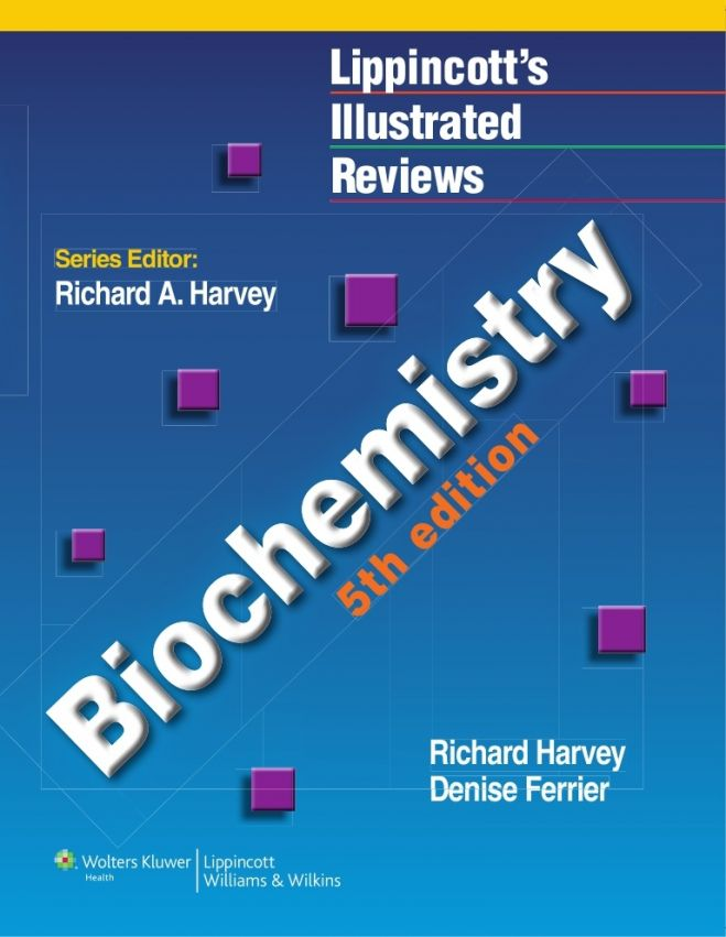 Lippincott's Illustrated Reviews Biochemistry, 5th Edition by Pamela C. Champe
