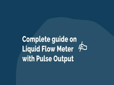 Complete guide on Liquid Flow Meter with Pulse Output