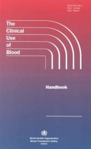 The Clinical Use of Blood: Handbook by WHO, 2001